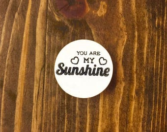 """You Are My Sunshine - Round Magnet 1.5"""""""