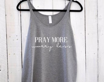 Pray More Worry Less, slouchy tank top