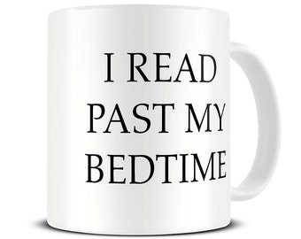Literary Gifts - Book Lover Gift - Reading Mug - I Read Past My Bedtime Coffee Mug -  Funny Book Gift - MG504