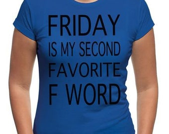 Friday Is My Second Favorite F Word Shirt | Funny Weekend Vulgar T Shirt | Weekend Vibes Party Chill Gym Tee | Adult Humor Friday F**ck Tee