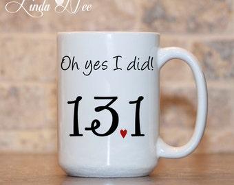 MUG ~ 13.1 Oh yes I did! 13.1 Mug ~ Running ~ Marathon Mug ~ Exercise ~ Fitness Mug ~ Coffee Mug ~ Mugs ~ Funny Mug ~ MPH0069