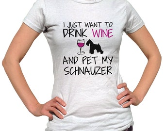 Schnauzer Shirt - I Just Want To Drink Wine and Pet My Schnauzer T Shirt - Miniature Schnauzer Dog - Mini Schnauzer Gift - Schnauzer Tee