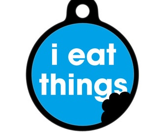 Pet ID Tag - I Eat Things, Pet Tag, Dog Tag, Cat Tag