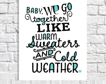 We Go Together Like Warm Sweaters And Cold Weather Print Art For Couples Master Bedroom Decor Apartment Wall Idea Girlfriend Gift Love Quote
