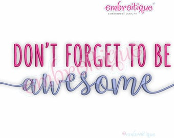Don't Forget To Be Awesome - Embroidery Design- Instant Download