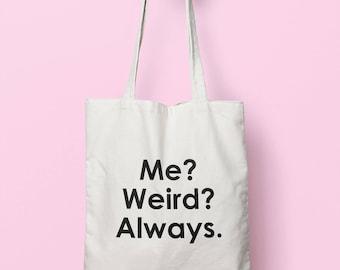 Me? Weird? Always. Tote Bag Long Handles TB1788