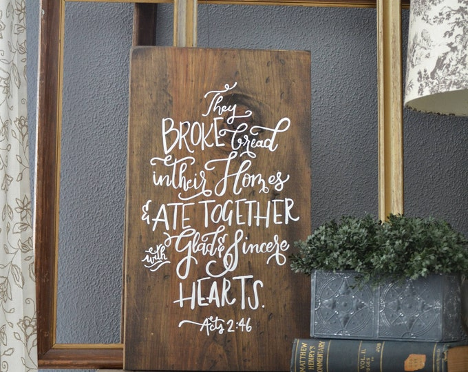 Hand Painted Hand Lettered Wooden Sign with Scripture Bible Verse They Broke Bread in Their Homes Acts 2:46