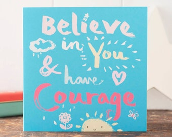 Good luck card-Believe in you and have courage card-an encouraging greeting card-for a close friend-lettering-optimistic-new life stage card