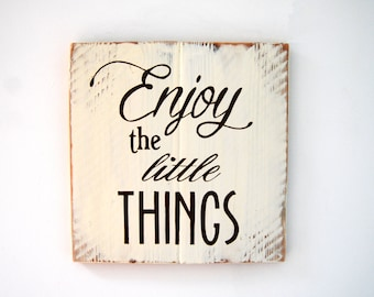Enjoy The Little Things - Wooden Sign