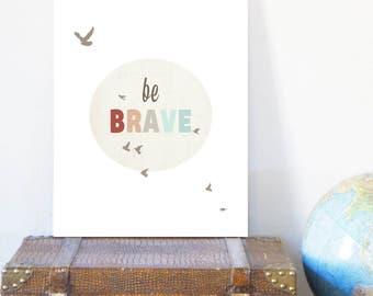 Be Brave 11x14 Inspirational Art Print, Nursery Art, Nursery Wall Art, Kid's Art, Kid's Decor, Gender Neutral Nursery