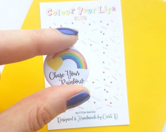 Chase Your Rainbow, Button Badge, Positive Quote, Inspirational Badge, Inspirational Quote, Rainbow Badge, 25mm Badge, Motivational Quotes