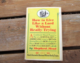 1964 How to Live Like a Lord Without Really Trying by Shepherd Mead