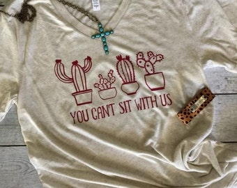 You Can't Sit With Us| Cactus Shirt| Vneck| Mean Girls| Cactus Print| tshirt|Bohemian