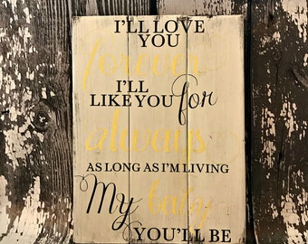 I'll Love You Forever I'll Like You For Always As Long As I'm Living My Baby You'll Be - Nursery Decor  - New Baby - Child's Room -