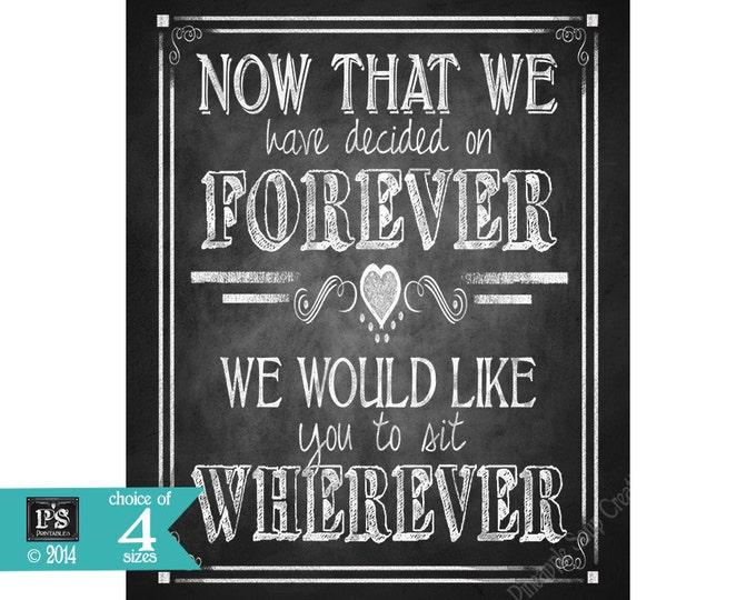 Printable Wedding Poster Now that we have decided on forever, sit wherever  Seating Chalkboard sign -  Rustic Collection - Wedding Signage