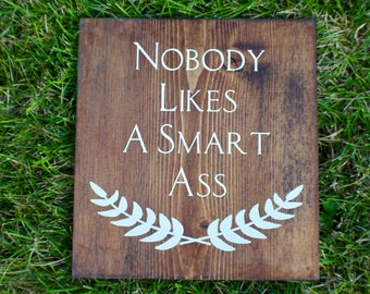 Nobody Likes A Smart Ass Wood Sign