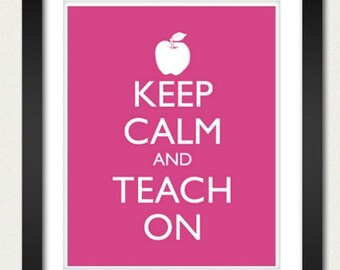 Teaching Poster - Keep Calm and Carry On Poster - Keep Calm and Teach On - Teacher Poster - Multiple COLORS - 8x10 Art Print