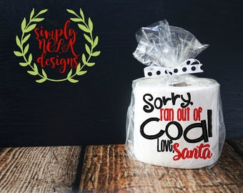 Funny Gift, Sorry Ran out of coal Love Santa, Funny Christmas gift, gag gift,Christmas, Embroidered Toilet Paper Roll,gift for him, gift