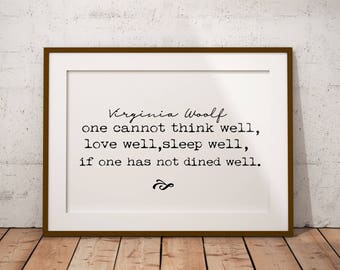 Virginia Woolf Print, One Cannot Think Well, Love Well, Sleep will, If one Has Not Dined Well Print, Farmhouse Print, Home Decor,