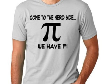 Come to the Nerd side We have Pi T shirt funny science scientist nerd geek t shirt gift