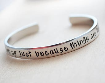Silver Cuff Bracelet - Daily Reminder - Graduation Gift - Don't Give Up Just Because Things Are Hard - Inspirational Cuff - Teacher Gift
