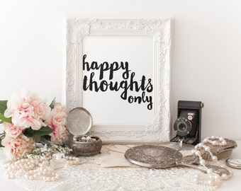 HAPPY THOUGHTS ONLY - Instant Download - 8x10 - 11x14 - Printable art - Handwritten - Home Decor