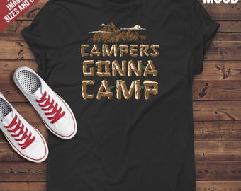 Campers gonna camp T-Shirt - Funny camping lover - camping t-shirt - Perfect Gift for funny campers, hiking lovers and hikers.