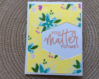 Handmade Greeting Cards:  You matter to me. A pretty Thank you card