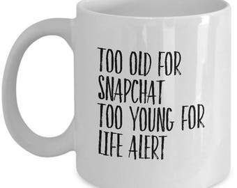 Funny Birthday Gift - Present for Mom, Best Friend - Too Old for Snapchat