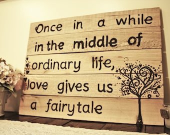 Once in while in the middle of ordinary life, love gives us a fairy tale, wedding sign, pallet sign, rustic wedding sign, house sign, love