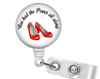 You had the power all along, Badge reel, ID Badge holder, retractable badge reel, Dorothy, Ruby Slippers,Wizard of Oz
