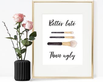 Better late than ugly, Printable makeup quote, Printable quote, Printble Wall Art, Fashion printable quote