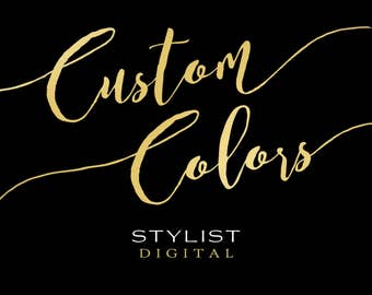 CUSTOM COLORS for ANY Design