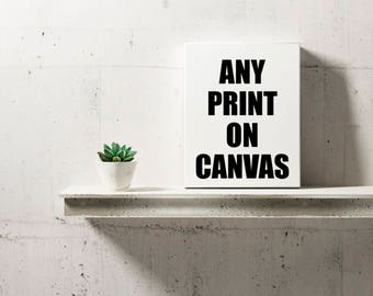 Choose Any Print On Canvas - Canvas Art - Home Decor - Wall Art