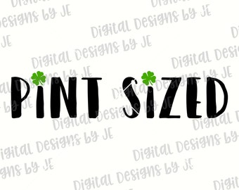 Pint Sized St. Patricks Day Digital Download Cut File SVG, Png, Eps Cut files for Silhouette and Cricut Commercial Use