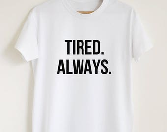 Funny T-shirt, Tired. Always. T-shirt, funny gym t shirt, always tired shirt