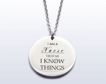 I Am A Nurse Trust Me I know Things Necklace