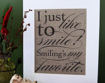 I just like to SMILE!  smiling's my FAVORITE - burlap art print