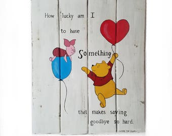 "Winnie The Pooh Quote ""How Lucky am I to have Something that Makes Saying Goodbye so Hard"" Rustic Wall Decor"