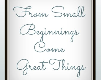 From small beginnings come great things - print - inspirational print - motivational print - quote - home decor - wall art