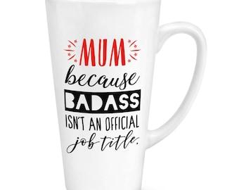 Mum Because Badass Isn't An Official Job Title 17oz Large Latte Mug Cup