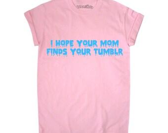 J'espère que votre maman trouve votre Tumblr T Shirt unisexe blanc noir gris S M L XL Tumblr Instagram Blogger