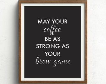 Eyebrow Print, Eyebrow Quote, Coffee Print, Makeup Art, Black and White