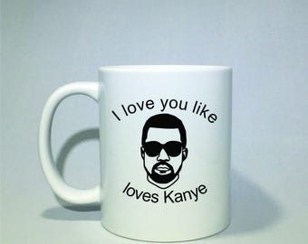 I love you like Kanye loves Kanye coffee mug!  *Coffee mug, coffee cup, funny coffee mug, funny coffee cup, gift, kanye west Perfect Gift!