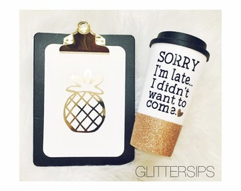 Sorry I'm Late I Didn't Want to Come Glitter To Go Cup // Travel Cup //Birthday Gift - Funny Gift- Coffee Cup - Coffee Drinker - Glitter Cup