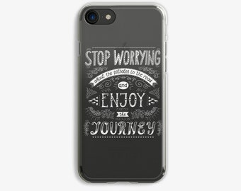 Stop Worrying and Enjoy the Journey Travel iPhone 7 Case Clear iPhone 6 Case Clear 6 Plus Case Clear iPhone 7 Plus Case Case Black or White