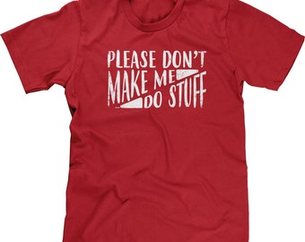 Please Don't Make Me Do Stuff Mens Short Sleeve -Adult Jobs Laundry Happy Funny Teenager Children Gift Present -DT-01371