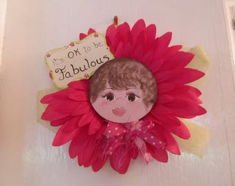 it's ok to be fabulous....flower girl, fabulous silk flower girl, hanging fabulous flower girl, silk flower with face, glamorous flower girl
