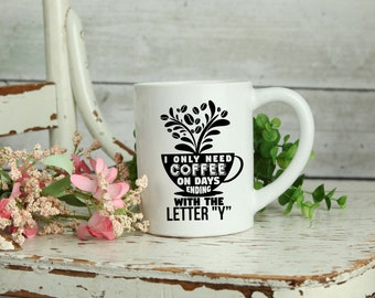 "I Only Drink Coffee on Days Ending with the Letter ""Y"" Mug"