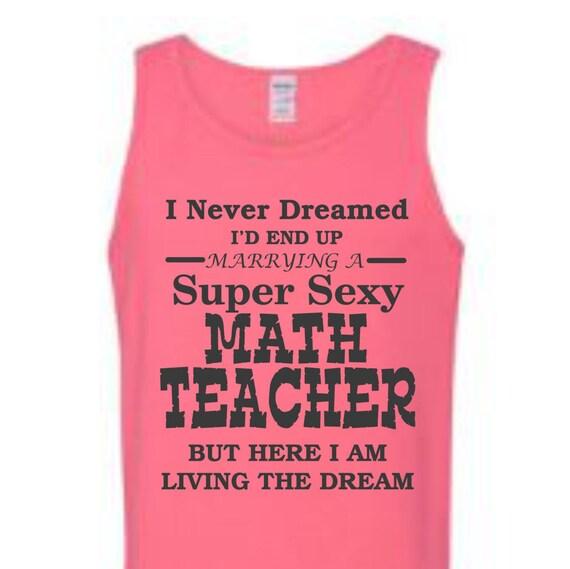 I never dreamed I'd end up Marrying to a Super Sexy math teacher shirt, tank tops LOL shirt, popular shirt, trending top,education shirt